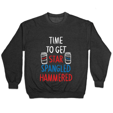 TIME TO GET STAR SPANGLED HAMMERED ( RED, WHITE, BLUE) Pullover