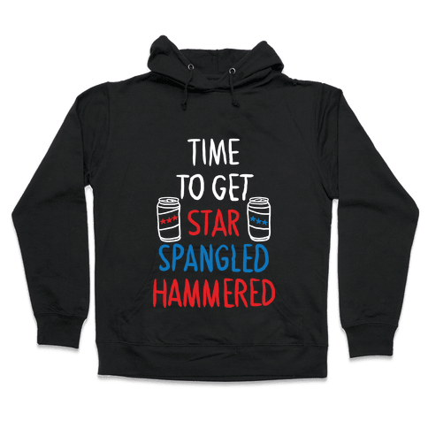 TIME TO GET STAR SPANGLED HAMMERED ( RED, WHITE, BLUE) Hooded Sweatshirt