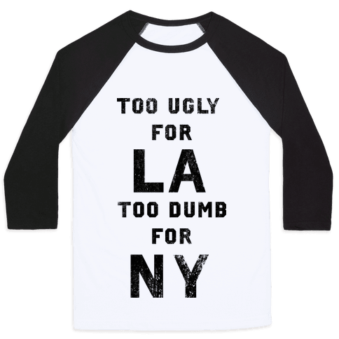 Too Ugly For Los Angles Too Dumb For New York Baseball Tee
