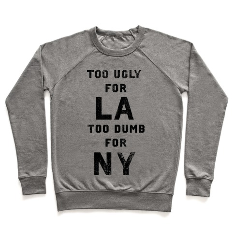 Too Ugly For Los Angles Too Dumb For New York Pullover