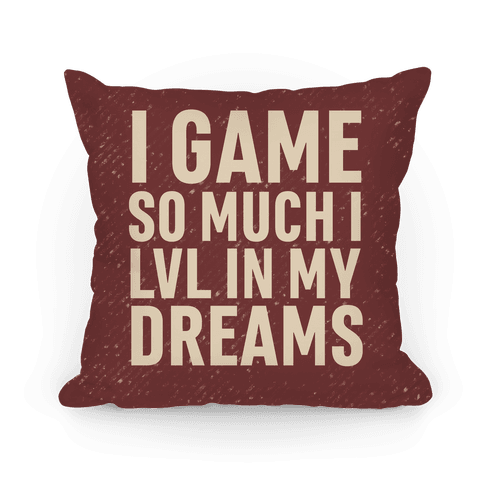 I Game So Hard I LVL In My Dreams Pillow