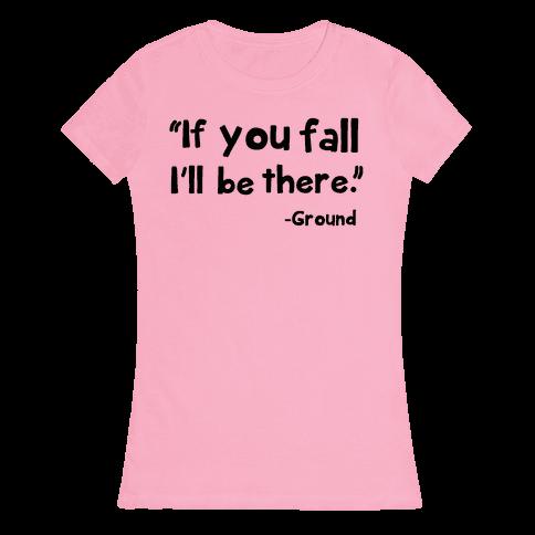 If You Fall Womens T-Shirt