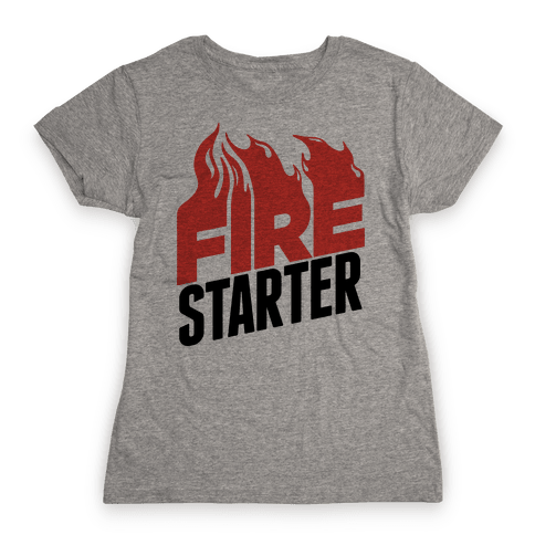 Fire Starter Womens T-Shirt