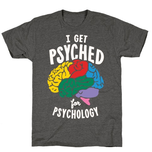 I Get Psyched for Psychology T-Shirt