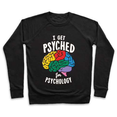 I Get Psyched for Psychology Pullover