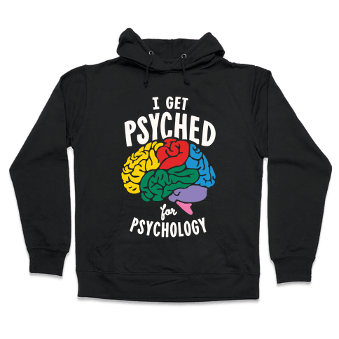 I Get Psyched for Psychology Hooded Sweatshirt