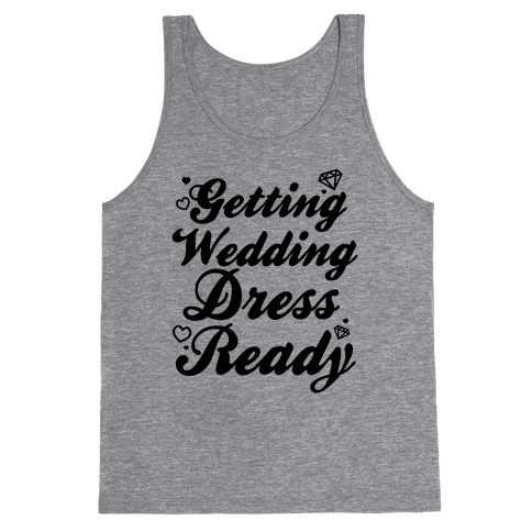 Getting Wedding Dress Ready Tank Top