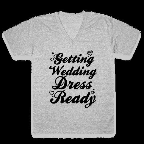 Getting Wedding Dress Ready V-Neck Tee Shirt