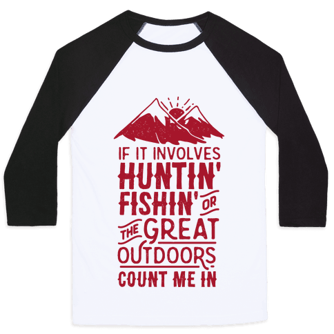 If It Involves Huntin' Fishin' or the Great Outdoors Count Me In Baseball Tee