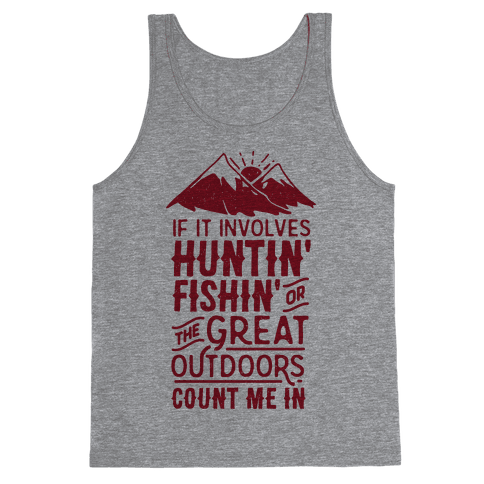 If It Involves Huntin' Fishin' or the Great Outdoors Count Me In Tank Top