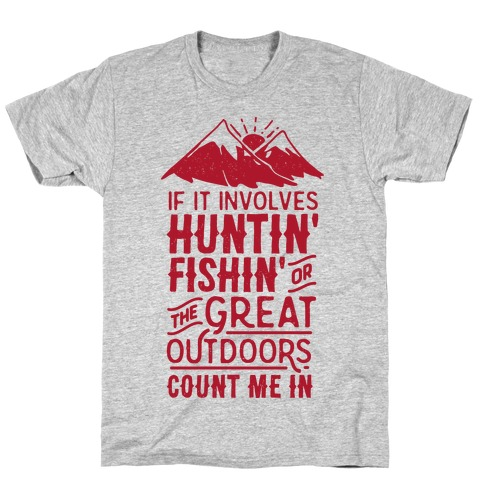 If It Involves Huntin' Fishin' or the Great Outdoors Count Me In T-Shirt