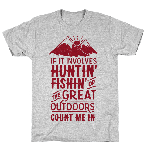 If It Involves Huntin' Fishin' or the Great Outdoors Count Me In Mens T-Shirt