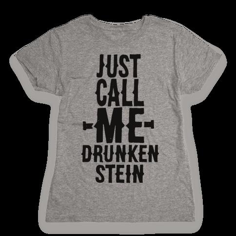Just Call Me Drunken-Stein Womens T-Shirt