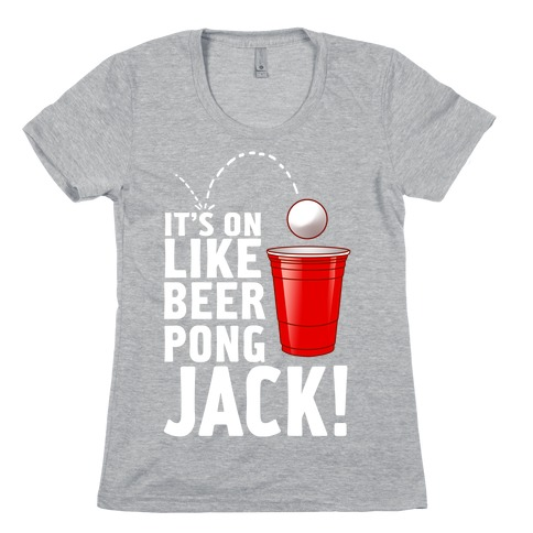 It's on Like Beer Pong, Jack! (Juniors) Womens T-Shirt