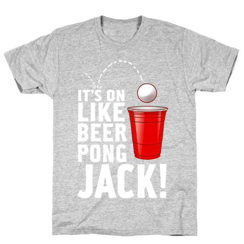 It's on Like Beer Pong, Jack! (Juniors) Mens T-Shirt
