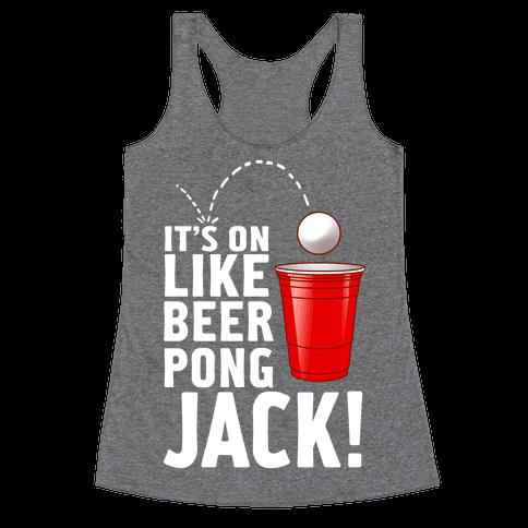 It's on Like Beer Pong, Jack! (Juniors) Racerback Tank Top