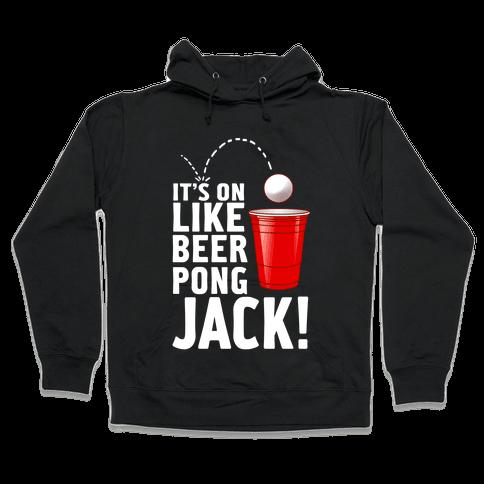 It's on Like Beer Pong, Jack! (Juniors) Hooded Sweatshirt