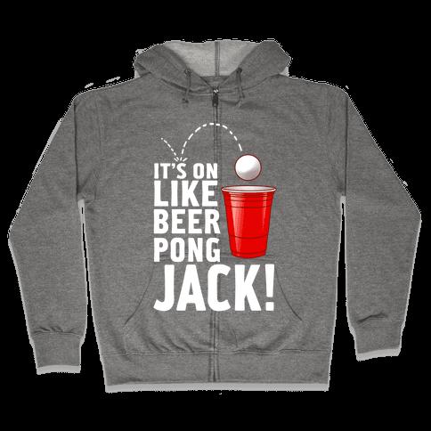 It's on Like Beer Pong, Jack! (Juniors) Zip Hoodie
