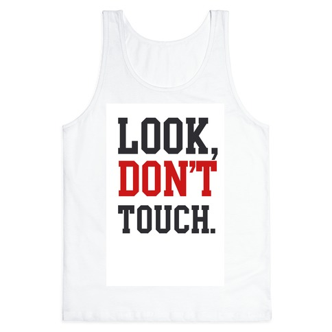 Look, Don't Touch. Tank Top