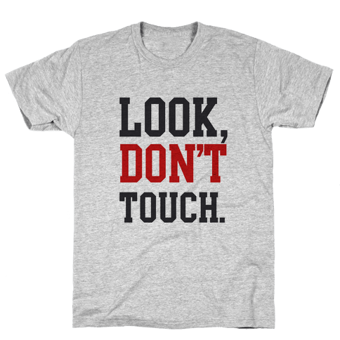 Look, Don't Touch. Mens T-Shirt