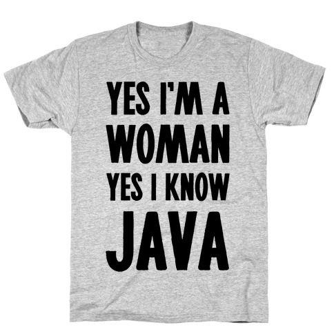 Yes I am a Woman Yes I Know Java T-Shirt