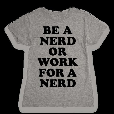 Be A Nerd Womens T-Shirt