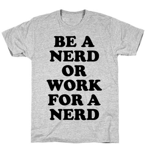 Be A Nerd T-Shirt