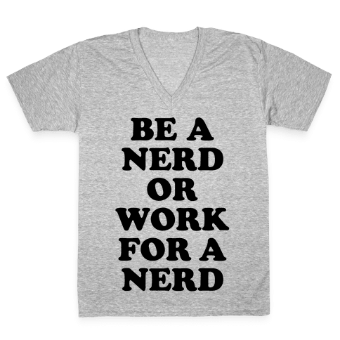 Be A Nerd V-Neck Tee Shirt