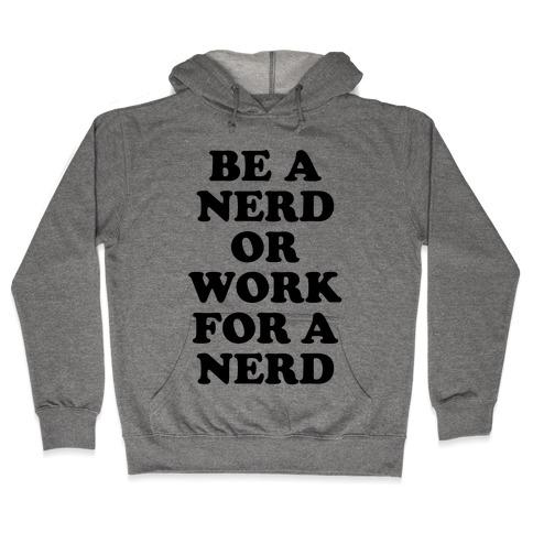 Be A Nerd Hooded Sweatshirt