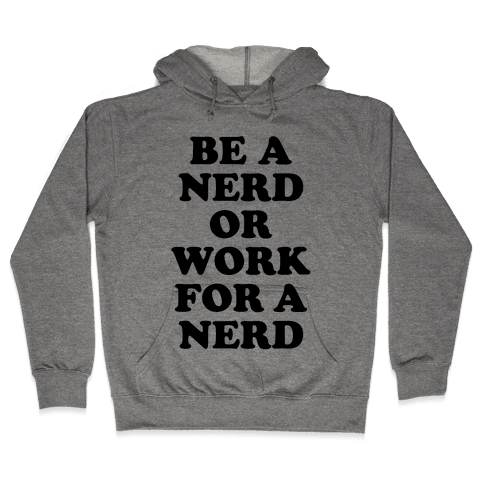 Be A Nerd Hooded Sweatshirt