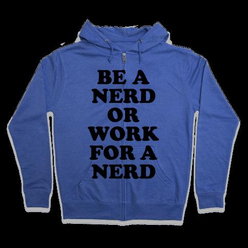 Be A Nerd Zip Hoodie