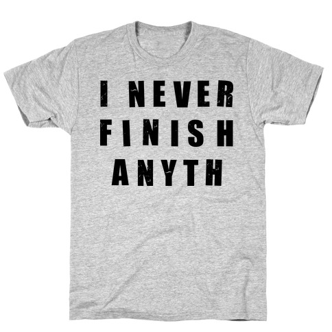 I Never Finish Anything Mens T-Shirt