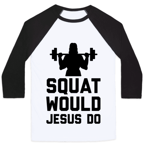 Squat Would Jesus Do Baseball Tee