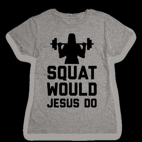 Squat Would Jesus Do Womens T-Shirt