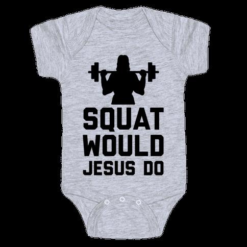 Squat Would Jesus Do Baby Onesy