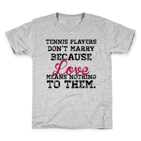 Tennis Players Don't Marry Kids T-Shirt