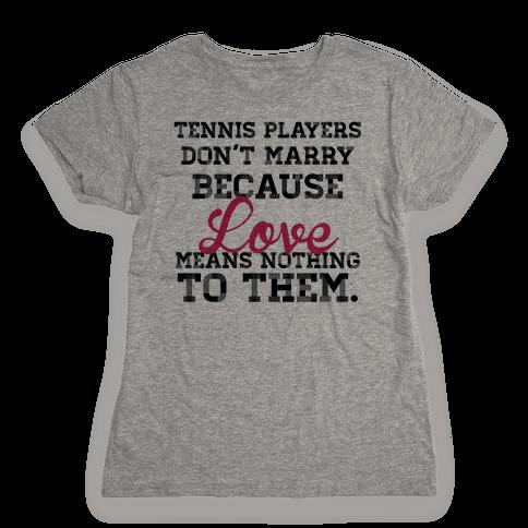 Tennis Players Don't Marry Womens T-Shirt