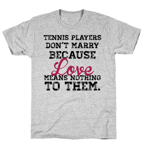 Tennis Players Don't Marry Mens T-Shirt