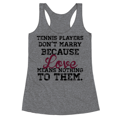 Tennis Players Don't Marry Racerback Tank Top
