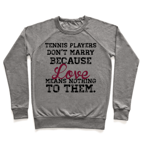 Tennis Players Don't Marry Pullover