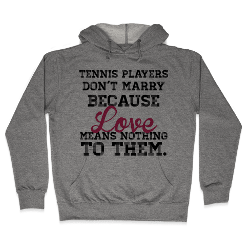 Tennis Players Don't Marry Hooded Sweatshirt
