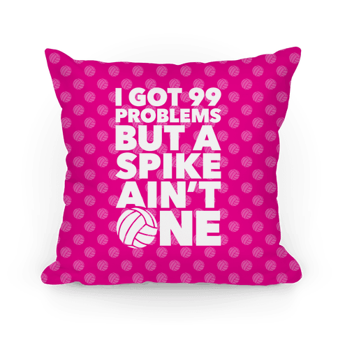 99 Problems But A Spike Ain't One Pillow