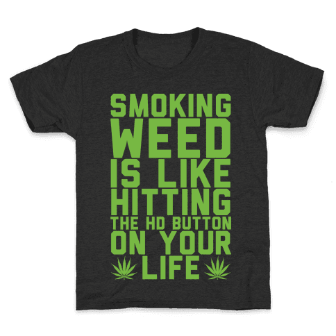 Smoking Weed Is Like Hitting The HD Button On Your Life Kids T-Shirt