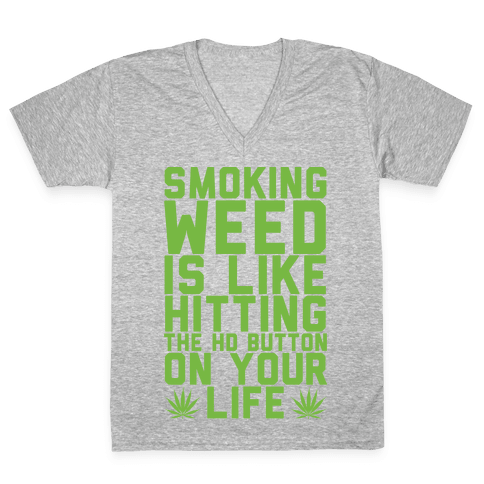Smoking Weed Is Like Hitting The HD Button On Your Life V-Neck Tee Shirt