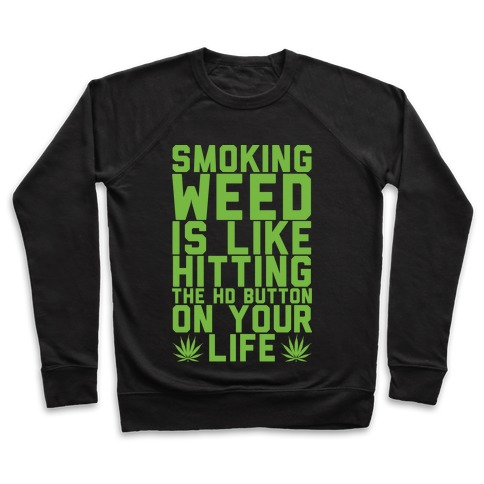 Smoking Weed Is Like Hitting The HD Button On Your Life Pullover