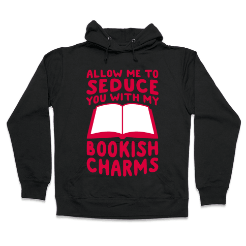 Allow Me To Seduce You With My Bookish Charms Hooded Sweatshirt