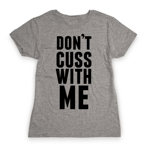 Don't Cuss With Me Womens T-Shirt