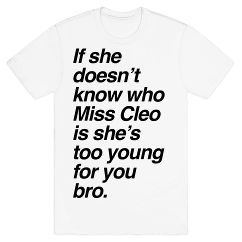If She Doesn't Know Who Miss Cleo Is She's Too Young For You Bro