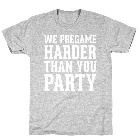 We Pregame Harder Than You Party (Dark Tank) T-Shirt
