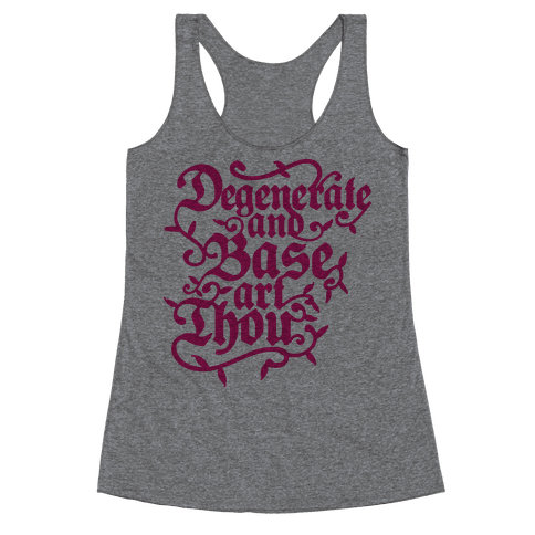 Degenerate and Base Art Thou Racerback Tank Top
